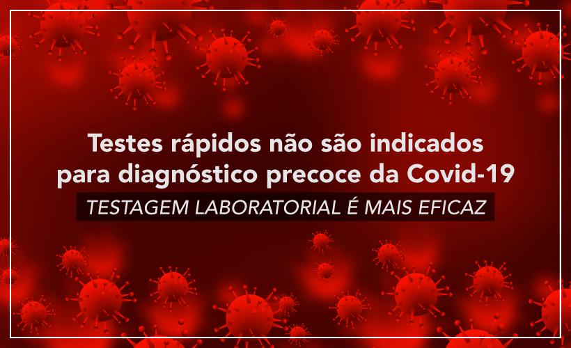 Testes rápidos não são indicados para diagnóstico precoce da Covid-19